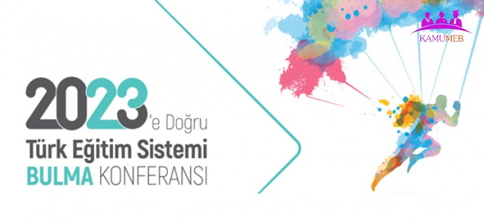 2023'e Doğru Türk Eğitim Sistemi Bulma Konferansı ve Çalıştayı Öneriler