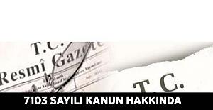 7103 Sayılı Kanun Hakkında (Resmi Gazete)