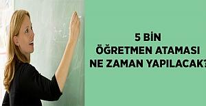 5 Bin Öğretmen Atamasında Son Durum