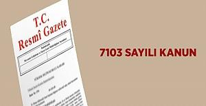 7103 Sayılı Kanun (Torba Yasa) Resmi Gazete'de