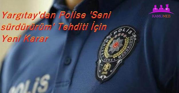 Yargıtay'dan Polise 'Seni sürdürürüm' Tehditi İçin Yeni Karar