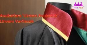 Avukatlara 'Uzman Avukatlık' Unvanı Verilecek